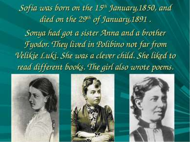 Sofia was born on the 15th January,1850, and died on the 29th of January,1891...