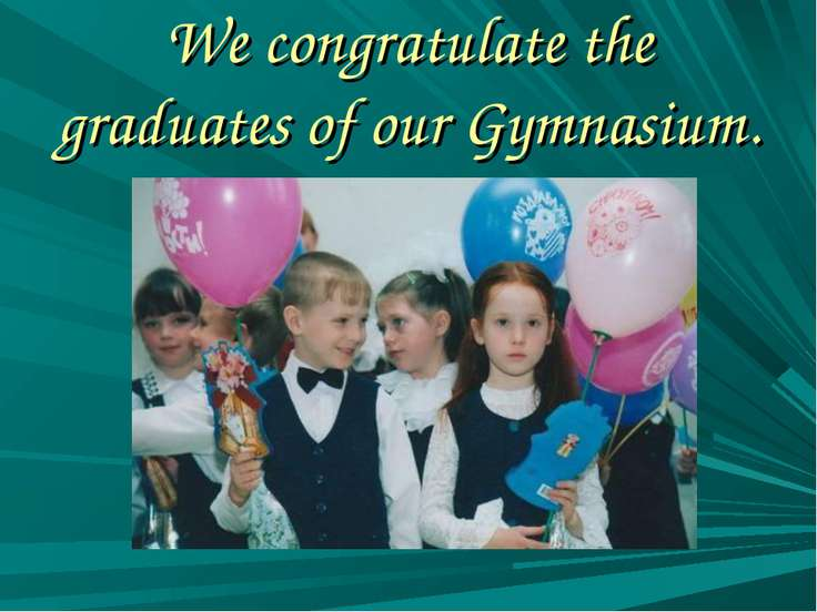We congratulate the graduates of our Gymnasium.