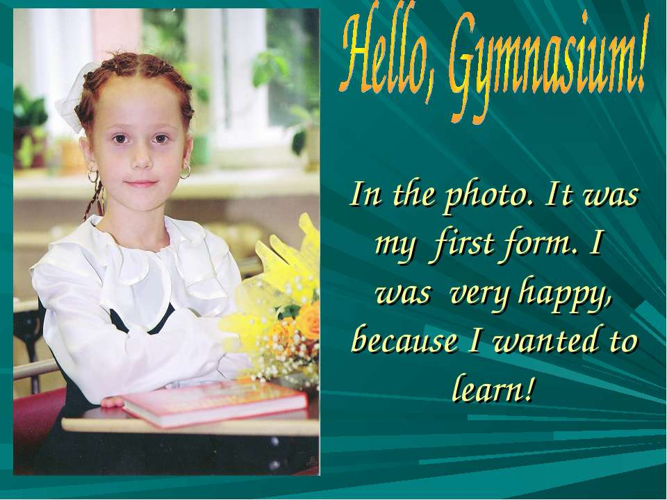 In the photo. It was my first form. I was very happy, because I wanted to learn!