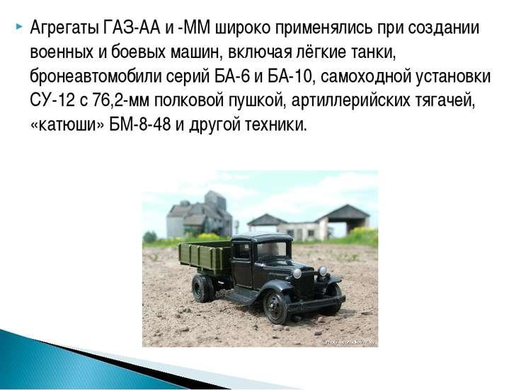 Агрегаты ГАЗ-АА и -ММ широко применялись при создании военных и боевых машин,...