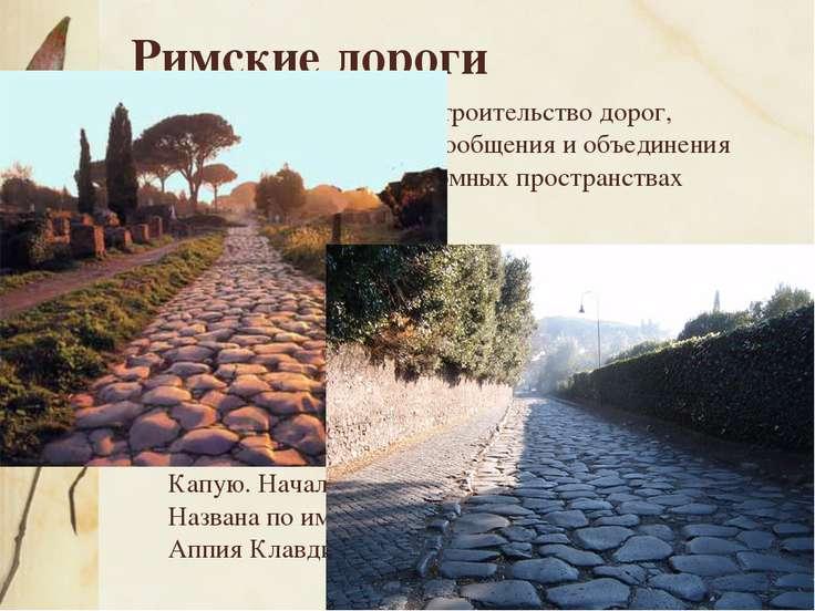 Римские дороги Вызывает восхищение строительство дорог, служивших средством с...