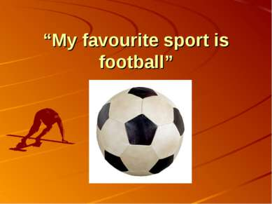 """My favourite sport is football"""