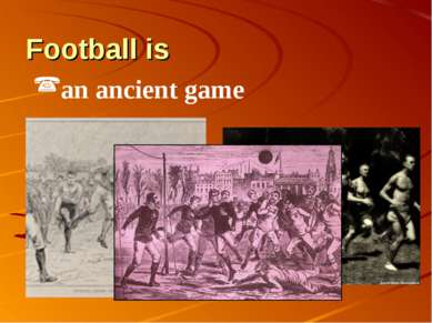 Football is an ancient game