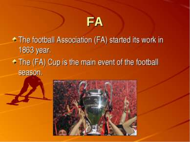 FA The football Association (FA) started its work in 1863 year. The (FA) Cup ...