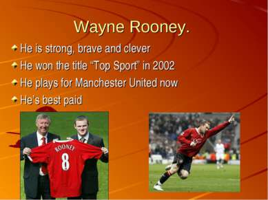 "Wayne Rooney. He is strong, brave and clever He won the title ""Top Sport"" in ..."