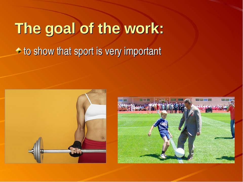 The goal of the work: to show that sport is very important