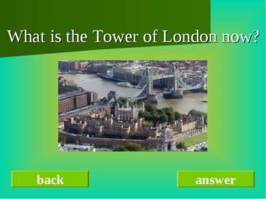 What is the Tower of London now? back answer