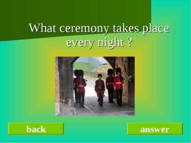 What ceremony takes place every night ? back answer