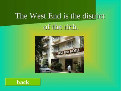The West End is the district of the rich. back
