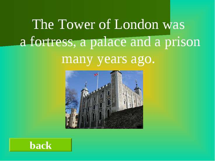 back The Tower of London was a fortress, a palace and a prison many years ago.