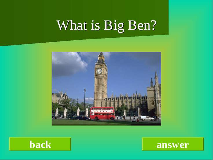 What is Big Ben? back answer