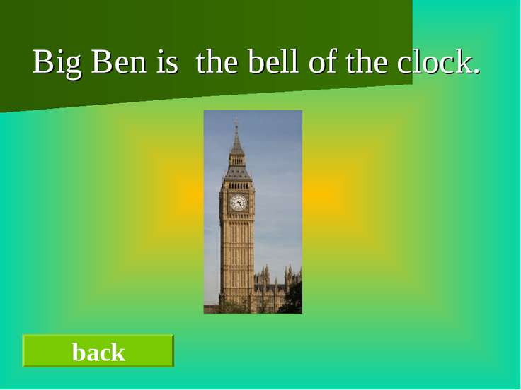 Big Ben is the bell of the clock. back