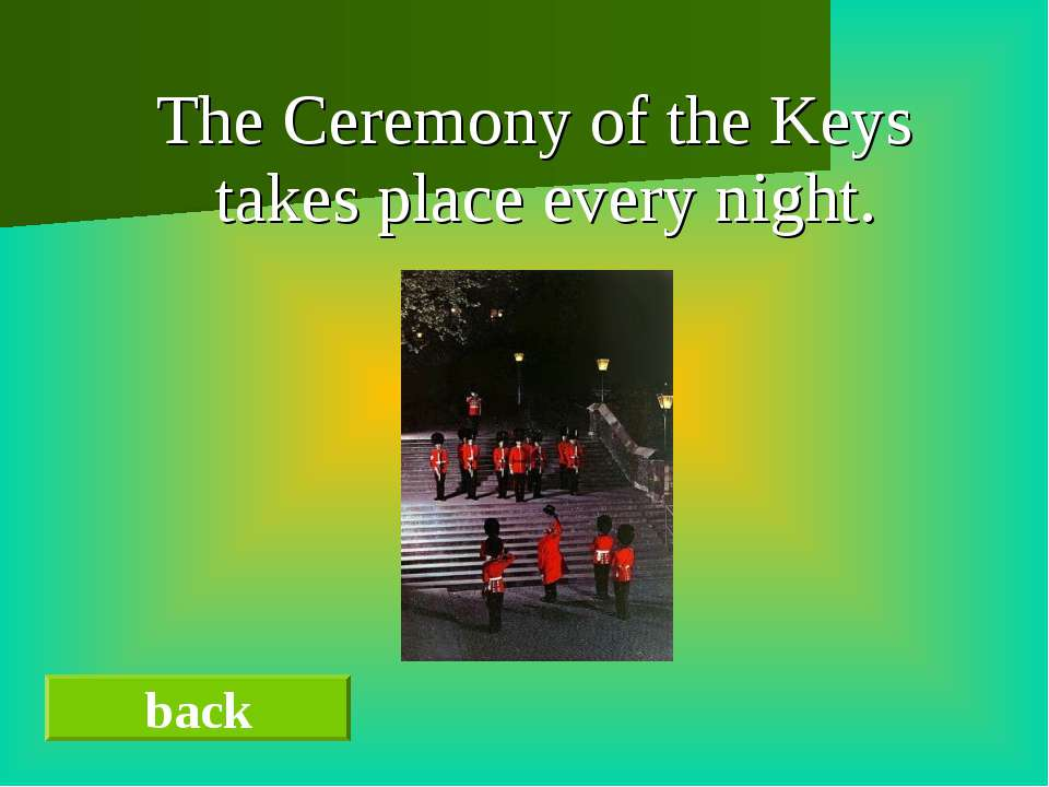 The Ceremony of the Keys takes place every night. back
