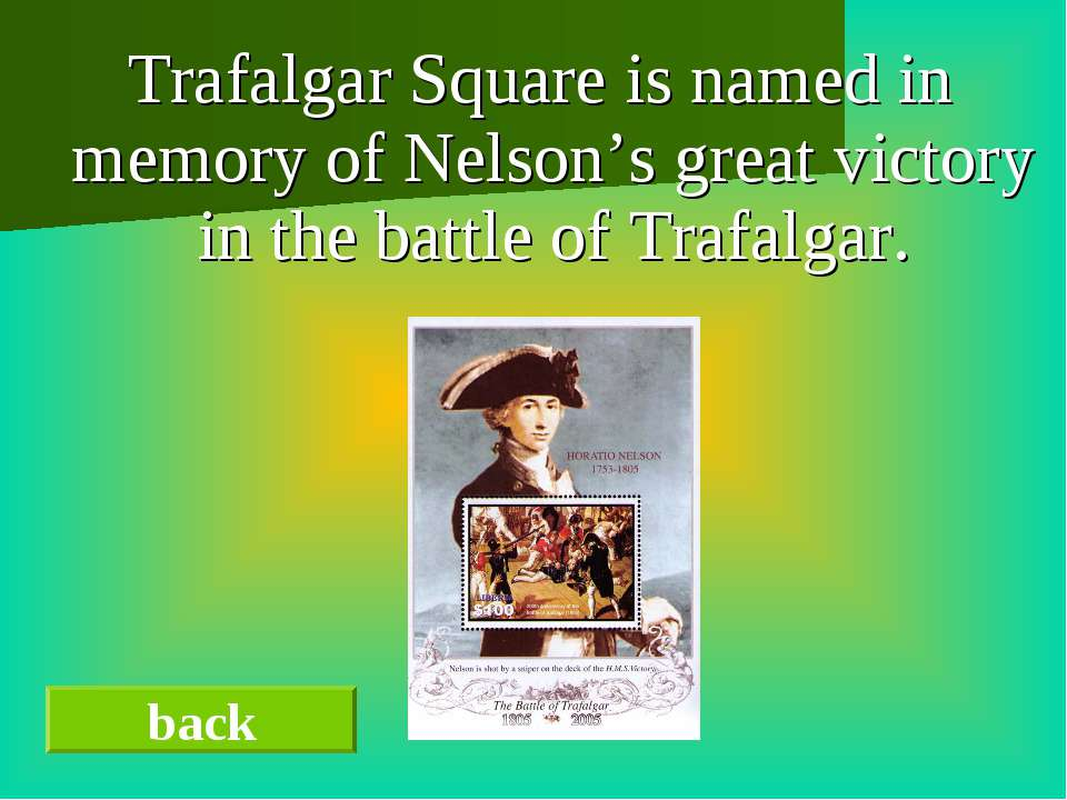 Trafalgar Square is named in memory of Nelson's great victory in the battle o...