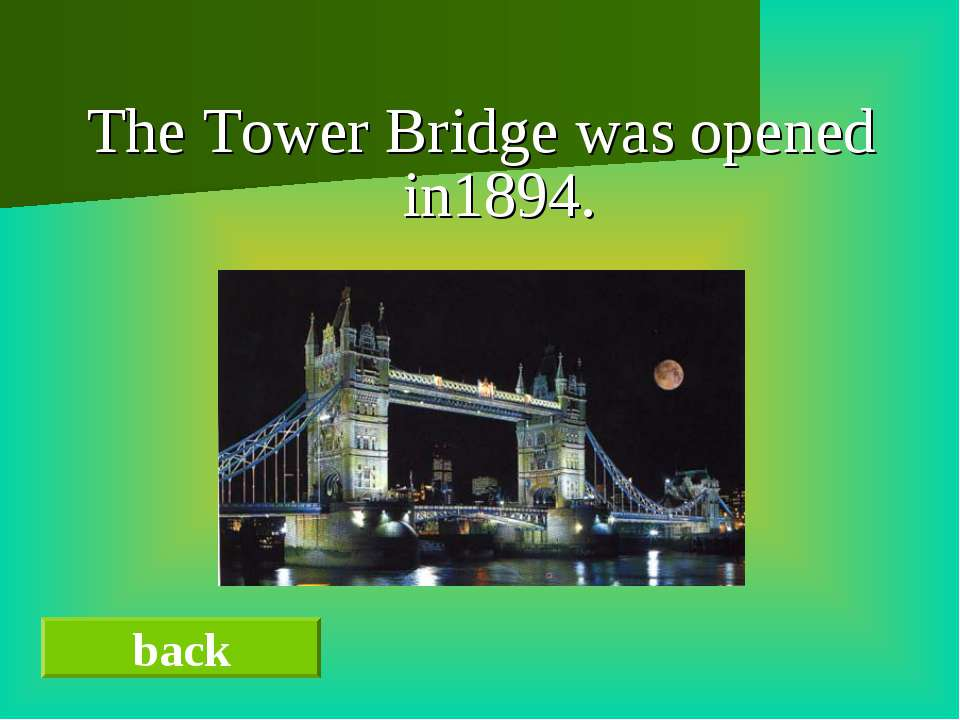 The Tower Bridge was opened in1894. back
