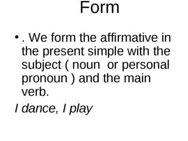 Form . We form the affirmative in the present simple with the subject ( noun ...