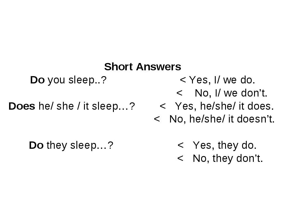 Short Answers Do you sleep..? < Yes, I/ we do. < No, I/ we don't. Does he/ sh...