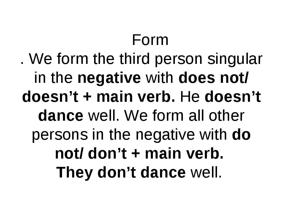 Form . We form the third person singular in the negative with does not/ doesn...