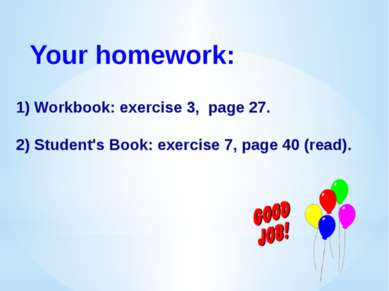 Your homework: 1) Workbook: exercise 3, page 27. 2) Student's Book: exercise ...