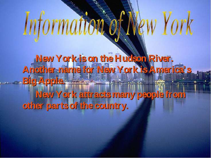 New York is on the Hudson River. Another name for New York is America's Big A...