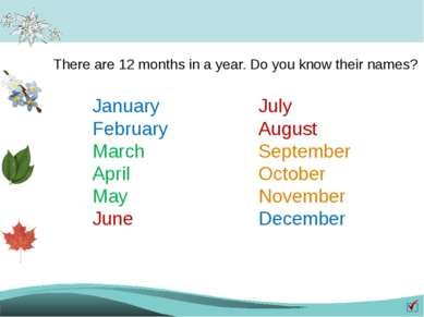 There are 12 months in a year. Do you know their names? January February Marc...