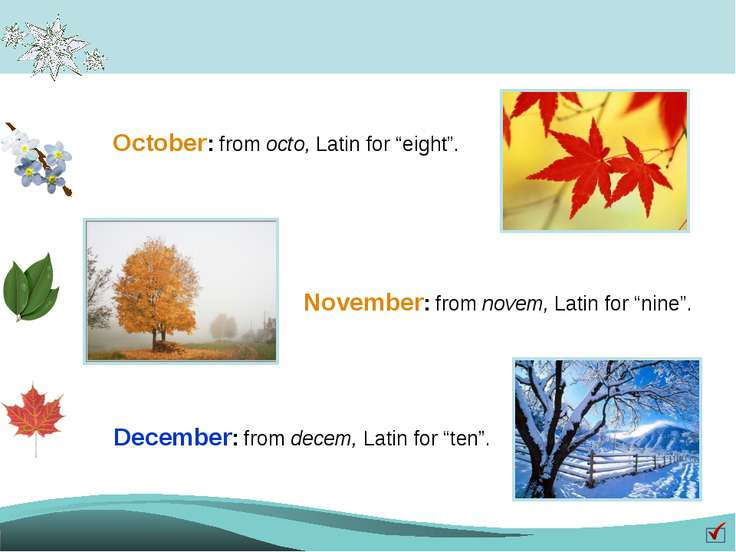 "October: from octo, Latin for ""eight"". November: from novem, Latin for ""nine""..."