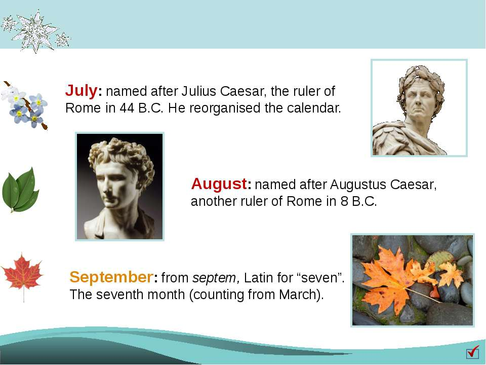 July: named after Julius Caesar, the ruler of Rome in 44 B.C. He reorganised ...