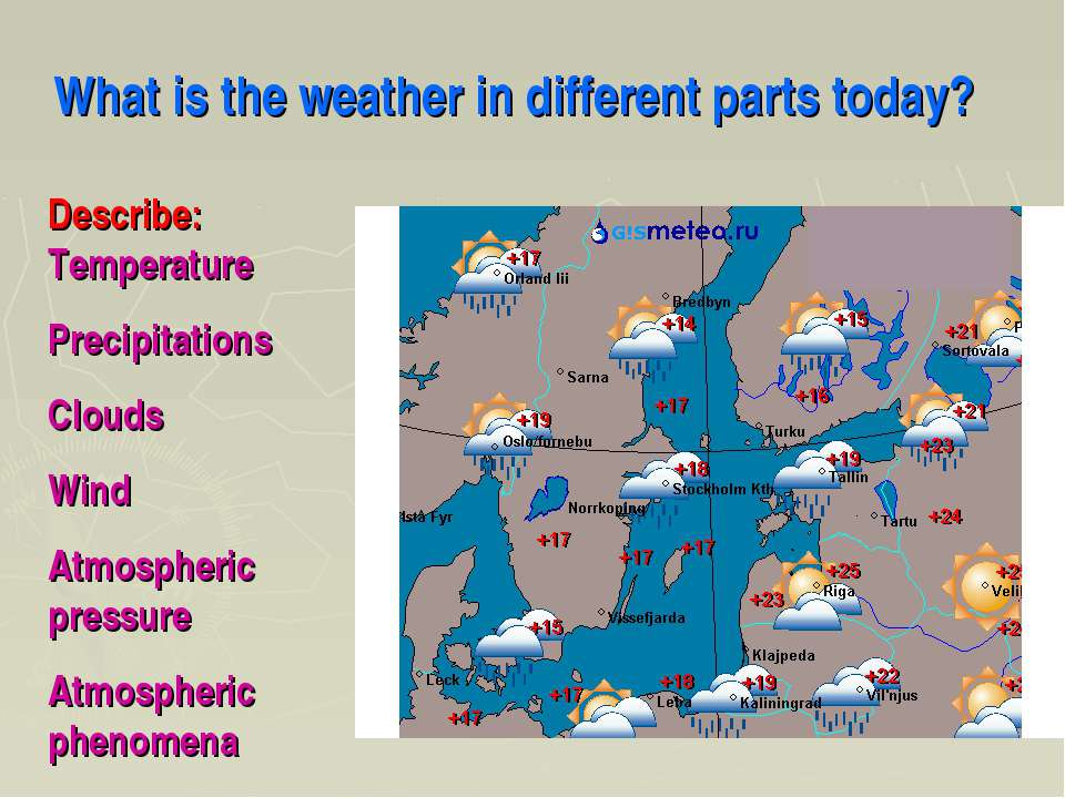 What is the weather in different parts today? Describe: Temperature Precipita...