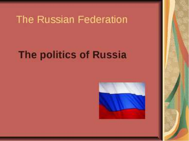 The Russian Federation The politics of Russia