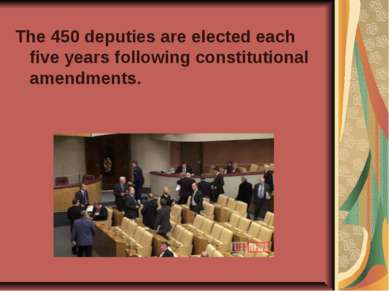 The 450 deputies are elected each five years following constitutional amendme...