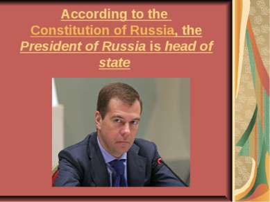 According to the Constitution of Russia, the President of Russia is head of s...