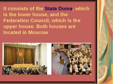 It consists of the State Duma, which is the lower house, and the Federation C...