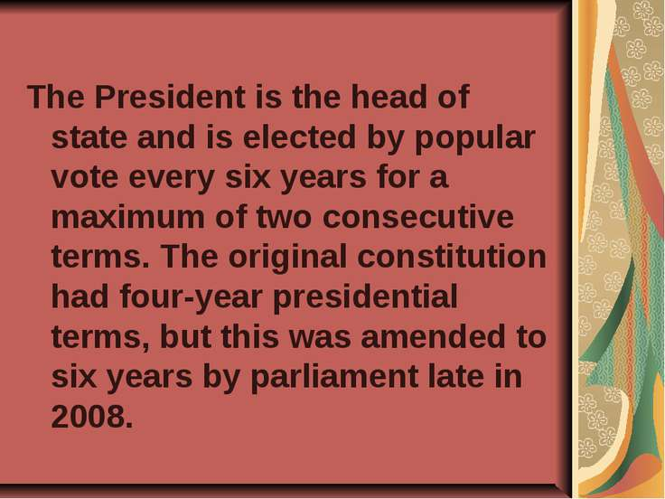 The President is the head of state and is elected by popular vote every six y...