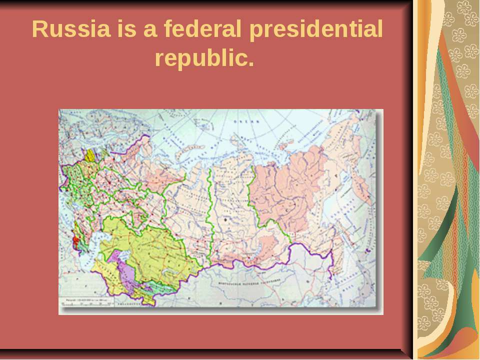 Russia is a federal presidential republic.