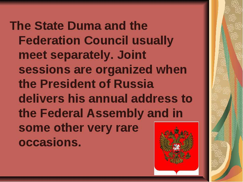The State Duma and the Federation Council usually meet separately. Joint sess...