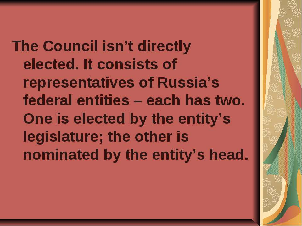 The Council isn't directly elected. It consists of representatives of Russia'...