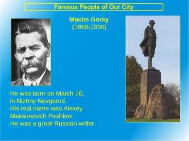 Maxim Gorky (1868-1936) He was born on March 16, in Nizhny Novgorod. His real...