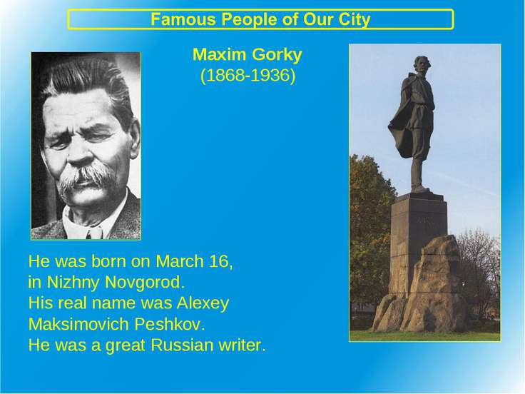 Maxim Gorky (1868-1936) He was born on March 16, in Nizhny Novgorod. His real...