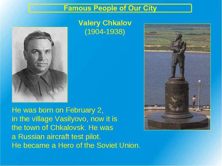 Valery Chkalov (1904-1938) He was born on February 2, in the village Vasilyov...