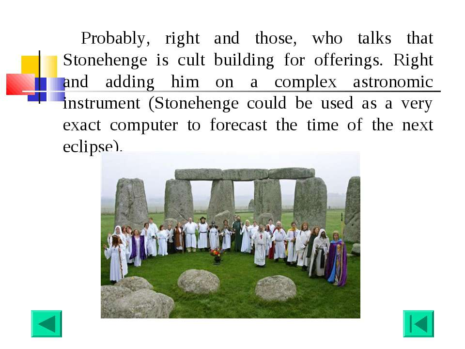 Probably, right and those, who talks that Stonehenge is cult building for off...