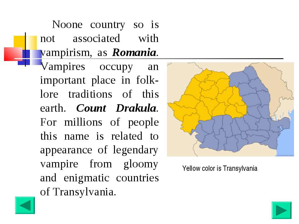 Noone country so is not associated with vampirism, as Romania. Vampires occup...