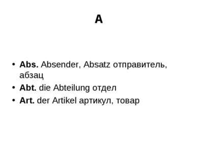 A Abs. Absender, Absatz отправитель, абзац Abt. die Abteilung отдел Art. der ...