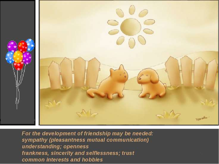 For the development of friendship may be needed: sympathy (pleasantness mutua...