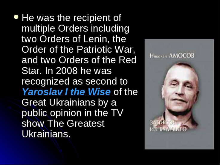 He was the recipient of multiple Orders including two Orders of Lenin, the Or...