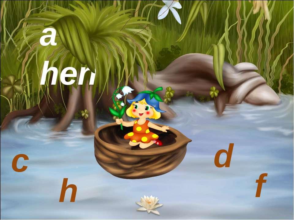 a hen c h d f