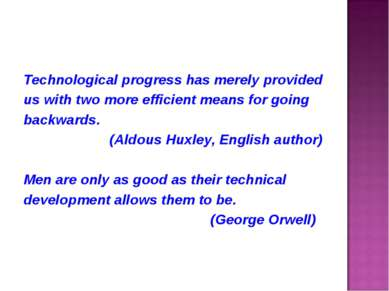 Technological progress has merely provided us with two more efficient means f...