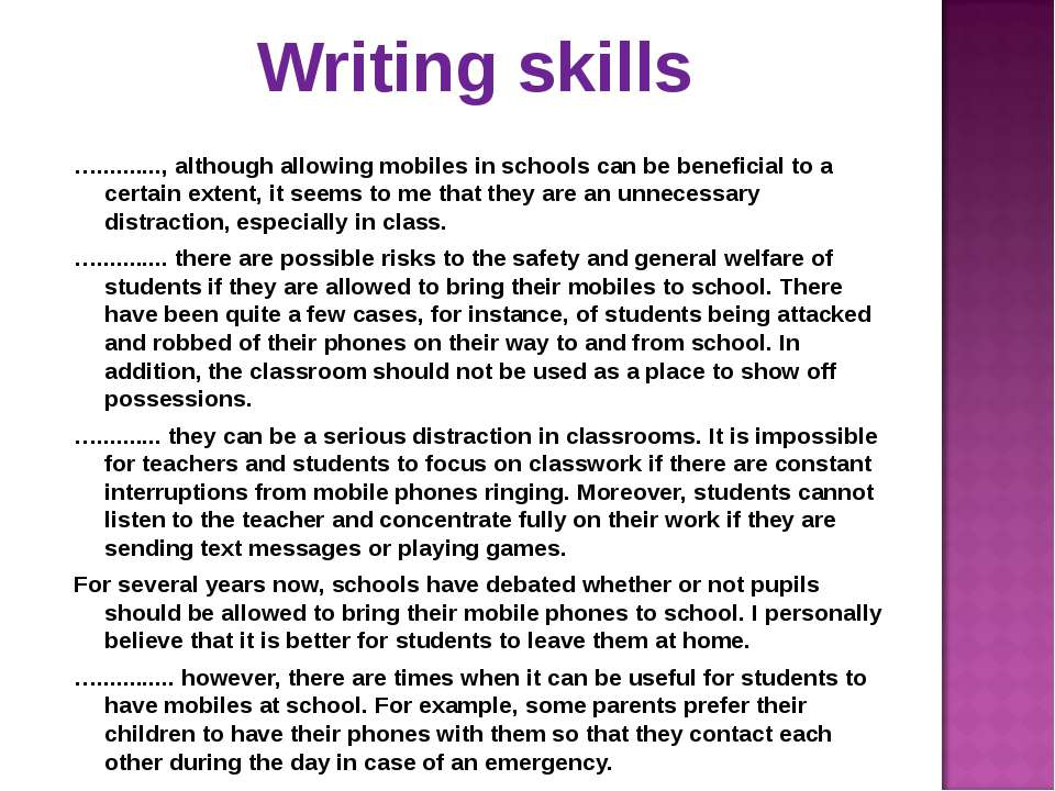 Writing skills ….........., although allowing mobiles in schools can be benef...