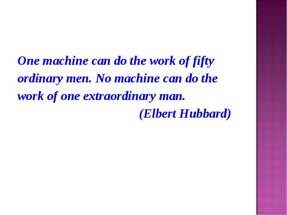 One machine can do the work of fifty ordinary men. No machine can do the work...