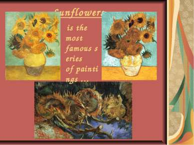 Sunflowers is the most famous series of paintings …