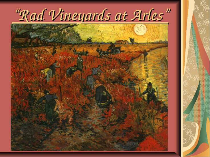 """Rad Vineyards at Arles"""